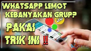 WhatsApp Lemot Kebanyakan Grup? Pakai Trik Mudah Ini!