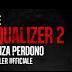 The Equalizer 2: Senza Perdono - Trailer Italiano Ufficiale