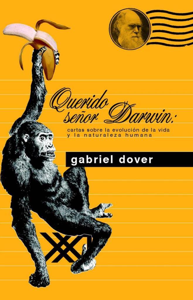 Querido señor Darwin: Cartas sobre la evolución de la vida y la naturaleza humana – Gabriel Dover