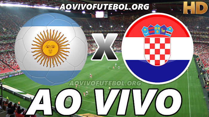 Assistir Argentina x Croácia Ao Vivo HD