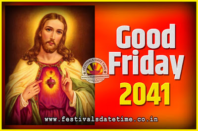 2041 Good Friday Festival Date and Time, 2041 Good Friday Calendar