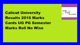 Calicut University Results 2016 Marks Cards UG PG Semester Marks Roll No Wise