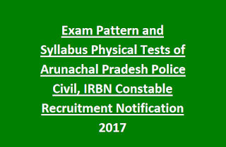 Exam Pattern and Syllabus Physical Tests of Arunachal Pradesh Police Civil, IRBN Constable Recruitment Notification 2017