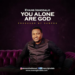 LYRICS: YOU ALONE ARE GOD - EVANS IGHODALO (+MP3 Download) | @evansighodalo