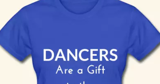 DANCERS are a gift to the world T shirt by Stephanie Lahart