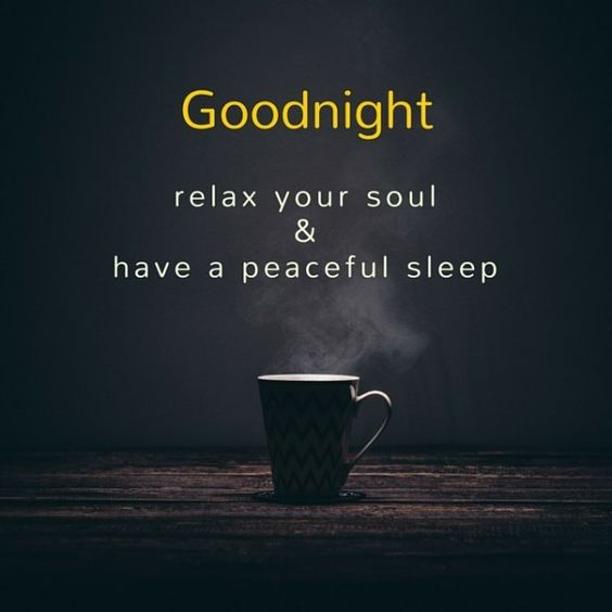 Goodnight relax your soul and have a peaceful sleep
