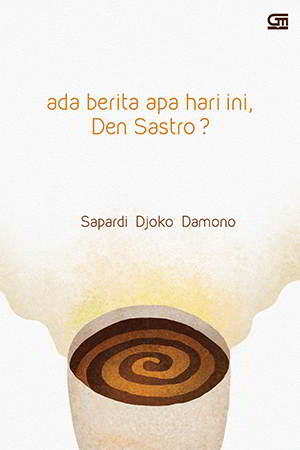 Aku mendengarmu bercakap kepada batu itu Ada Berita Apa Hari Ini, Den Sastro? PDF Karya Sapardi Djoko Damono