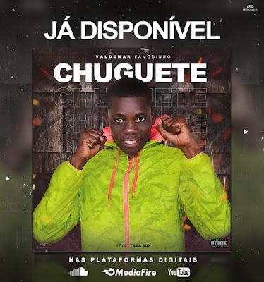 Valdemar Famosinho - Chuguete (Prod. Taba Mix)
