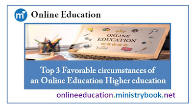 Top 3 Favorable circumstances of an Online Education Higher education