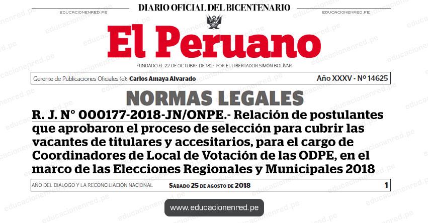 R. J. N° 000177-2018-JN/ONPE - Relación de postulantes que aprobaron el proceso de selección para cubrir las vacantes de titulares y accesitarios, para el cargo de Coordinadores de Local de Votación de las Oficinas Descentralizadas de Procesos Electorales, en el marco de las Elecciones Regionales y Municipales 2018 - www.onpe.gob.pe
