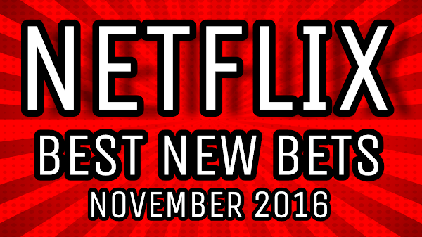 Best New Bets on Netflix: November 2016