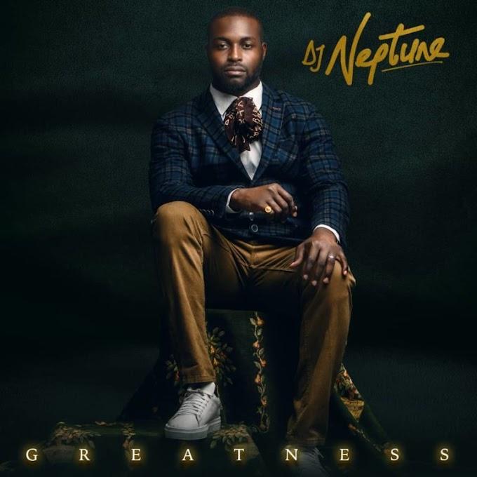 [ALBUM] DJ Neptune – Greatness Album Free Download