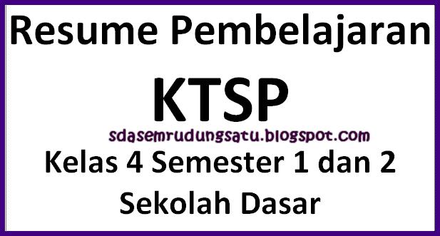 Resume Pembelajaran KTSP Kelas 4 Semester 1 dan 2