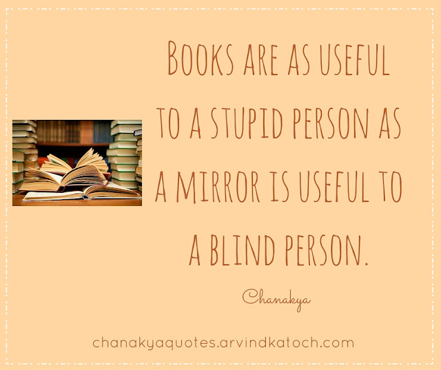 Chanakya, Wise Quote, Meaning, Books, useful, stupid, person, mirror, useful,blind person,