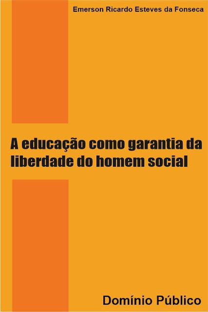A educação como garantia da liberdade do homem social -  Emerson Ricardo Esteves da Fonseca
