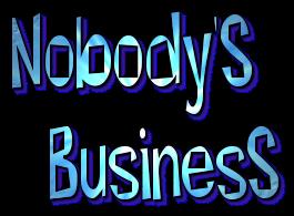 nobody's business