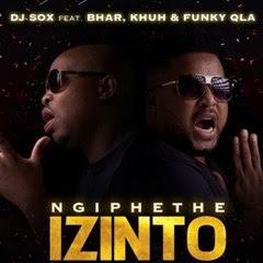 DJ Sox - NgiphetheIzinto (feat. Bhar, Khuh & Funky Qla)