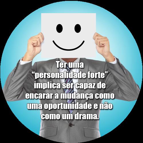 """Ter uma """"personalidade forte"""" implica ser capaz de encarar a mudança como uma oportunidade e não como um drama."""