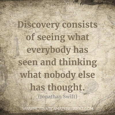 "Featured on 33 Rare Success Quotes In Images To Inspire You: ""Discovery consists of seeing what everybody has seen and thinking what nobody else has thought."" - Jonathan Swift"