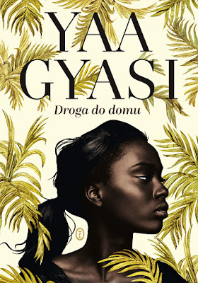 """Droga do domu"" Yaa Gyasi"