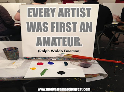 "16 Awesome Quotes To Reach Your Dreams: ""Every artist was first an amateur."" - Ralph Waldo Emerson"
