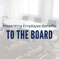 Long Read: Presenting Employee Benefits to the Board