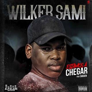 Wilker Sami  - Estamos a chegar (feat Sadath)