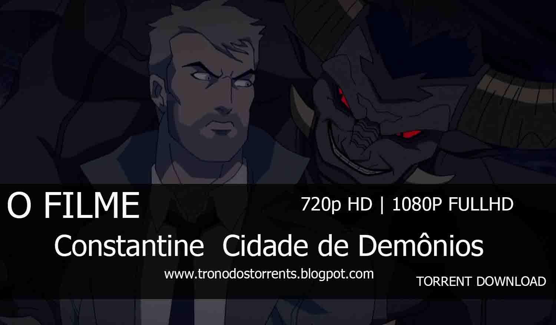 [ Torrent Filme ]  Download - Constantine : Cidade de Demônios – 720p | 1080p Dual Áudio 5.1 , trono dos torrent , download de filmes em torrent