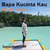 Download Lagu Rohani Bapa Kucinta Kau (Mariah Shandi)