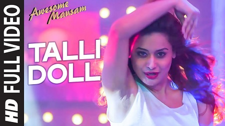 TALLI DOLL AWESOME MAUSAM Benny Dayal New Indian Songs 2016 Ishan Ghosh Priya Bhattacharya