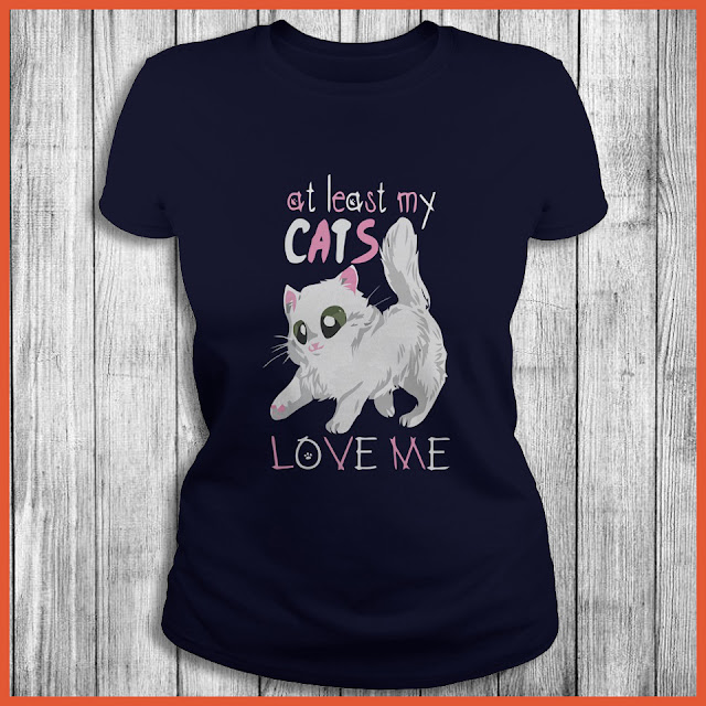 At Least My Cats Love Me T-Shirt