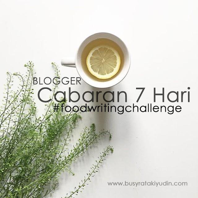 Sahut Cabaran untuk 7 Day Food Writing Challenge!!