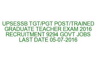 UPSESSB TGT/PGT POST/TRAINED GRADUATE TEACHER EXAM 2016 RECRUITMENT 9294 GOVT JOBS LAST DATE 05-07-2016