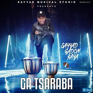 """[Music] Sabon Album Sayyad Gadan Kaya """"Ga Tsaraba Album"""""""