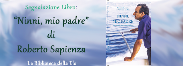 """Ti segnalo un libro: NINNI, MIO PADRE"""" di Roberto Sapienza"""