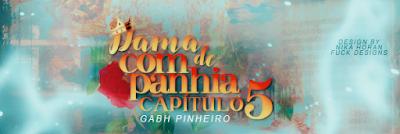 BC: Dama de companhia - Capítulo 5 (gabh Pinheiro)