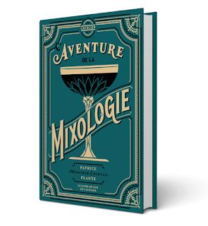 Livre L'Aventure de la mixologie de Patrice Plante
