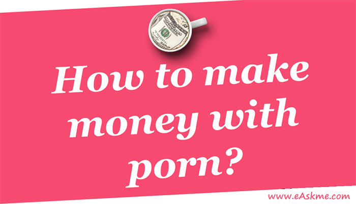 How to Make Money with Porn in 2020: eAskme