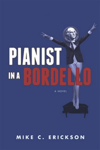 Pianist in a Bordello - a hilarious political romp through the past four decades by Mike C. Erickson