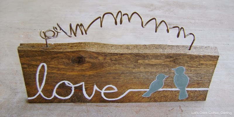 Let 39 s drink coffee darling diy love birds wooden sign for Love sign