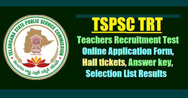 TSPSC TRT/ Teachers Recruitment Test 2017 Online application form, Hall tickets, Answer key, Results