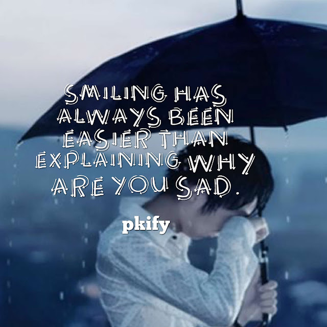 Smiling Has Always Been Easier Than Explaining Why Are You Sad Sad Quotes