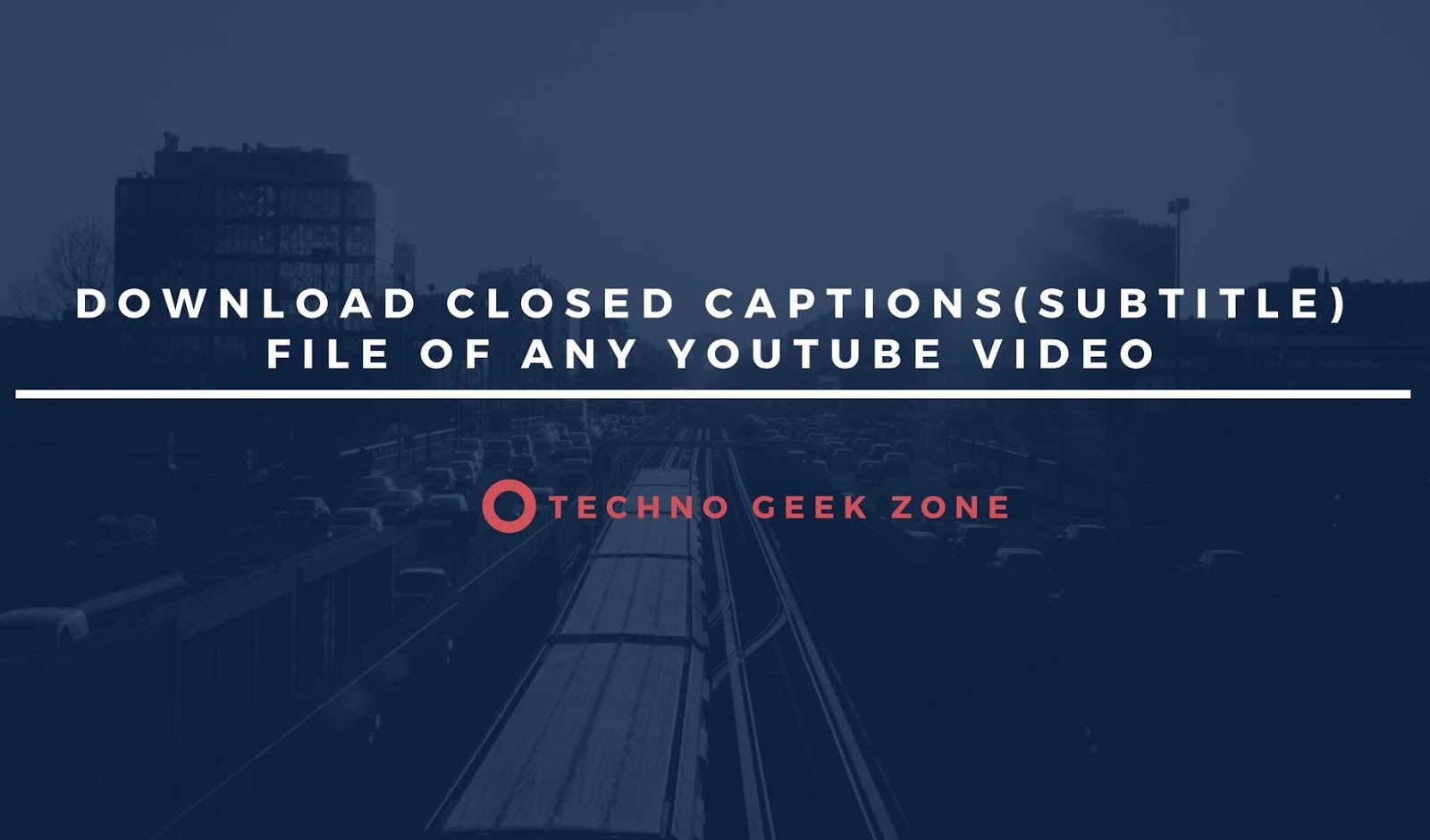 How to download closed captionssubtitle file of any youtube video welcome to techno geek zone today we are going to show you how you can download subtitles ie closed captions of any youtube video ccuart Images