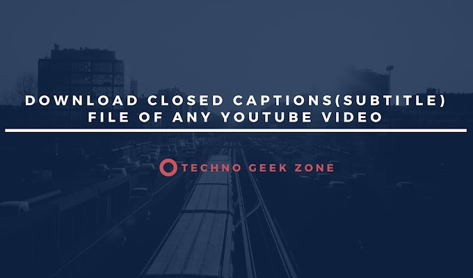 How to Download Closed Captions(Subtitle) File of Any YouTube Video - [Solved]