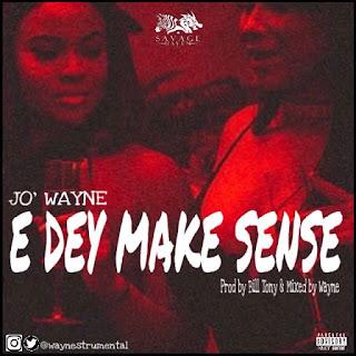 Jo' Wayne - Edey Make Sense (Prod by Prof. Bill Tony)