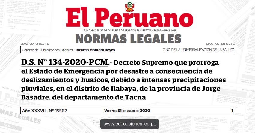 D. S. N° 134-2020-PCM.- Decreto Supremo que prorroga el Estado de Emergencia por desastre a consecuencia de deslizamientos y huaicos, debido a intensas precipitaciones pluviales, en el distrito de Ilabaya, de la provincia de Jorge Basadre, del departamento de Tacna
