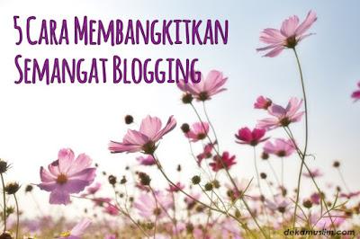 http://www.dekamuslim.com/2016/10/5-cara-membangkitkan-semangat-blogging.html