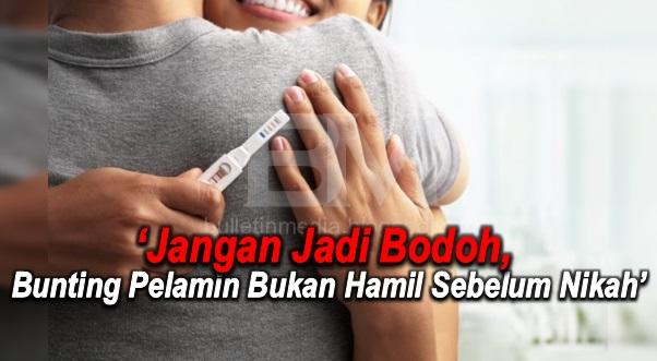 'Jangan Jadi Bodoh, Bunting Pelamin Bukan Hamil Sebelum Nikah'