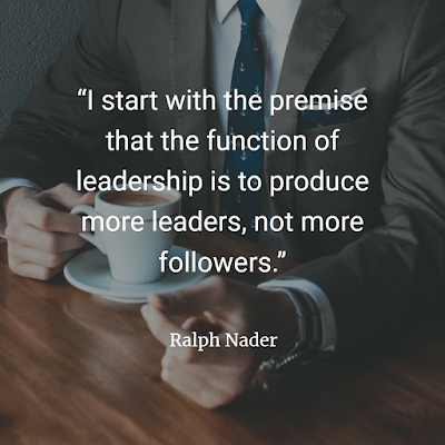leadership is to produce more leaders, not more followers