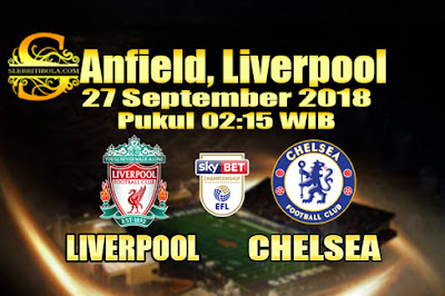 JUDI BOLA DAN CASINO ONLINE - PREDIKSI PERTANDINGAN ENGLISH LEAGUE CUP LIVERPOOL VS CHELSEA 27 SEPTEMBER 2018